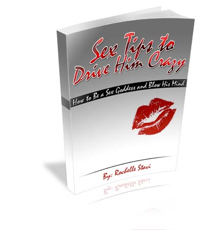 Sex Tips to Drive Him Crazy eBook by Rochelle Stavi exposes the greatest Sex Tips to drive any man craze and how to please him sexually and keep loving him