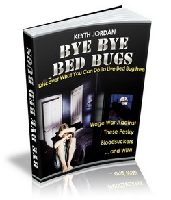 Bye Bye Bed Bugs eBook by Keyth Jordan exposes Most Effective To Get Rid of Blood-Sucking Bed Bugs From Every Crease, Crack and Corner of Your Living Space